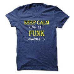 Keep Calm and Let FUNK Handle It TA T Shirt, Hoodie, Sweatshirt