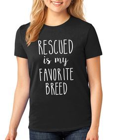 Another great find on #zulily! Black 'Rescued Is My Favorite Breed' Tee - Plus by SignatureTshirts #zulilyfinds