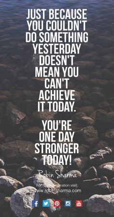 Just because you couldn't do something yesterday doesn't mean you can't achieve it today. You're one day stronger today!