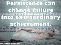 """Persistence can change failure into extraordinary achievement. Motivation Goals, Fitness Motivation, Achievement Quotes, Life Quotes To Live By, Good Advice, Famous Quotes, Favorite Quotes, Swim Quotes, Microsoft Project"