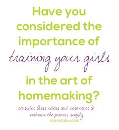 Have you considered the importance of training your girls in the art of homemaking? These ideas and resources can help you do that simply!