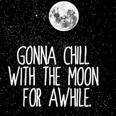 Gonna chill with the moon for awhile. #quote