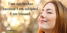 I am not broken because I'm #adopted, I am blessed! #adoptee #adoption
