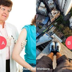 What are you afraid of...needles or heights? Click here to vote @ http://getwishboneapp.com/share/1438915