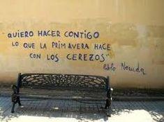 """""""Quiero hacer contigo lo que la primavera hace con los cerezos"""". Frase de Pablo Neruda, poeta chileno (1904-1973), compartida por Anabel Ro en su tablero 'Inspiration' en Pinterest."""