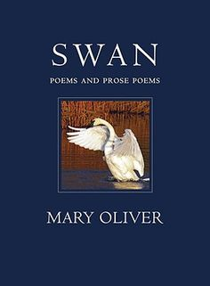 Celebrate Poetry Month with Prince Books and. Swan: Poems and Prose Poems by Mary Oliver Date, Mary Oliver Poems, New Books, Books To Read, Swan Pictures, National Book Award, Poetry Collection, Poetry Books, Paperback Books