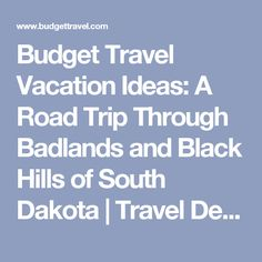 Budget Travel Vacation Ideas: A Road Trip Through Badlands and Black Hills of South Dakota         Travel Deals, Travel Tips, Travel Advice, Vacation Ideas   Budget Travel