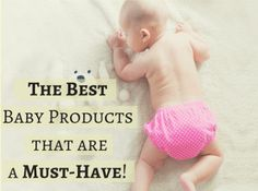 The Best Baby Products I Used As A New Mom And Found The Most Helpful