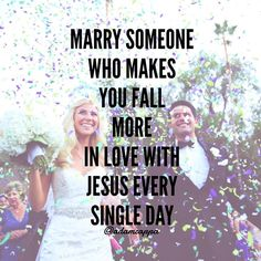 #Truth Marry the one who makes you fall more in love with Jesus! #GodlyDating #DatingAdvice #RelationshipGoals