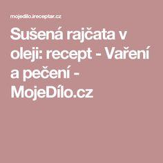 Sušená rajčata v oleji: recept - Vaření a pečení - MojeDílo.cz