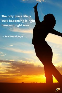 """""""The only place life is truly happening is right here and right now."""" Such a great reminder to live in the moment. Uplifting Quotes, Inspirational Quotes, Life Affirming, Time Of Your Life, Spiritual Meditation, Wayne Dyer, Here And Now, Old Soul, Fresh Start"""