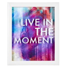 Live In The Moment from Z Gallerie