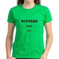 Winners Never Quit Design T-Shirt at www.cafepress.com/inspirationstation.