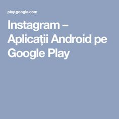 Instagram – Aplicații Android pe Google Play