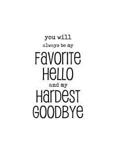 You Will Always Be My Favorite Hello & Hardest Goodbye Printable Quote Lesbian Love Quotes, Love Marriage Quotes, Love And Marriage, Hello Quotes, Goodbye Quotes, Fabulous Quotes, Amazing Quotes, Dad Quotes, True Quotes