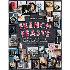 This book is FUN!  All the great recipes you'd expect plus a bunch you rarely see in the US and fabulous people profiles, French humor, cartoon-like illustrations, how-tos, wine info and great photography.  French Feasts (Hardcover) $19.99 at Coperfields.