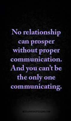 No relationship can prosper without proper communication. And you can't be the… No relationship can thrive without proper communication. True Quotes, Great Quotes, Words Quotes, Quotes To Live By, Motivational Quotes, Inspirational Quotes, Quotes Quotes, Qoutes, The Words
