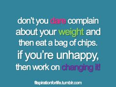 I hate when someone tells me i need to lose weight then posts about eating junk!!!