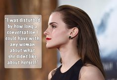 And how troubling it is how deep body worries run for women. | 13 Of The Best Quotes From Emma Watson's Interview With Feminist Author Gloria Steinem