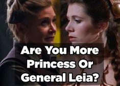Are You More Like General Or Princess Leia- I got Princess
