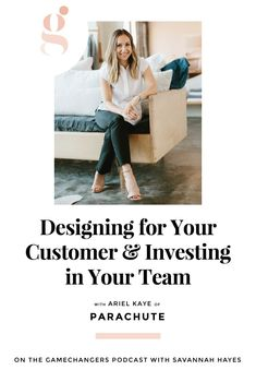Tips on how to design for your customer & why to invest in your team. Savannah Hayes talks to the woman behind Parachute, in this episode of Gamechangers: the podcast for Creative Entreprenuers