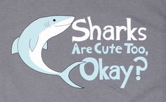 Sharks are cute too, okay? (Questionable Content t-shirt, $18.50)