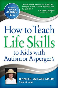 how-to-teach-life-skills-to-kids-with-autism-or-aspergers  Interview - http://www.blogtalkradio.com/armankhodaei/2011/01/25/interview-with-jennifer-mcilwee-myers-teaching-life-skills-to-kids-with-autism-aspergers