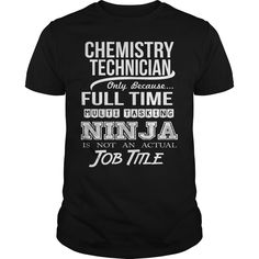 CHEMISTRY TECHNICIAN Only Because Full Time Multi Tasking Ninja Is Not An Actual Job Title T-Shirts, Hoodies. GET IT ==► https://www.sunfrog.com/LifeStyle/CHEMISTRY-TECHNICIAN--NINJA-Black-Guys.html?id=41382