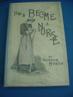 ☤ MD ☞ ☆☆☆ How to Become a Nurse. Circa 1896, 4th Edition edited by Honor Morten who also produced the Nurses Dictionary that was revised over the years and used by many a Nurse.