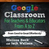 Free Kindle Book -  [Education & Teaching][Free] Google Classroom For Teachers & Educators From A to Z: From Good to Great Effortlessly!