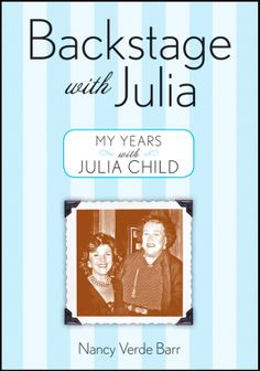 Backstage with Julia: my years with Julia Child by Nancy Verde Barr