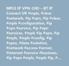MPLS IP VPN (UK) – BT IP Connect UK #mpls, #clear #network, #ip #vpn, #ip #clear, #mpls #configuration, #ip #vpn #service, #ip #vpn #services, #mpls #ip #vpn, #ip #mpls, #mpls #config, #ip #vpns, #data #solution, #network #access #server, #internet #service #business, #ip #vpn #mpls, #mpls #ip, #mpls #setup, #mpls #example, #ip #connect, #bt #connect, #intelligent #networks, #ipsec #vpn, #windows #azure #expressroute, #windows #azure #express #route, #microsoft #azure #expressroute…