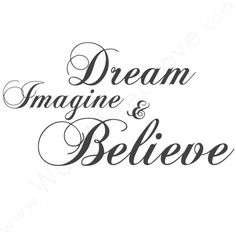 """""""Dream, Imagine, Believe"""" ❤ liked on Polyvore featuring words, quotes, text, phrase and saying"""