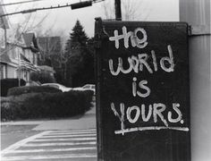 The World is Yours. #truth #Graffiti #Ecko