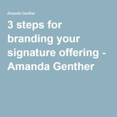 3 steps for branding your signature offering - Amanda Genther