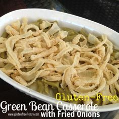 Thanksgiving Dinner~Easy Green Bean Casserole w/ Homemade Fried Onions- Gluten Free!
