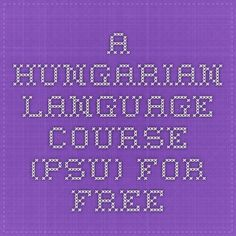 A Hungarian Language Course (PSU) for free Hungarian Translation, Hungarian Recipes, Ways To Communicate, German Language, Hungary, Languages, Kettlebell, Learning, Free