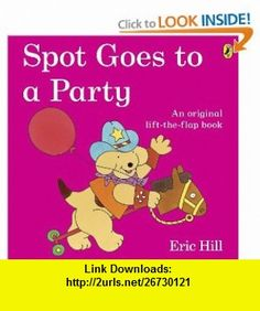 Spot Goes to a Party (9780141334875) Eric Hill , ISBN-10: 0141334878  , ISBN-13: 978-0141334875 ,  , tutorials , pdf , ebook , torrent , downloads , rapidshare , filesonic , hotfile , megaupload , fileserve