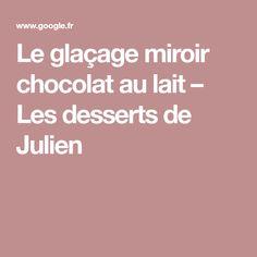 Le glaçage miroir chocolat au lait – Les desserts de Julien