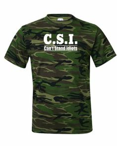 Nice, I love it -  Men's CSI Can't Stand Idiots. Funny T-Shirt-Camo Green-Large / http://www.holidaygoodness.com/mens-csi-cant-stand-idiots-funny-t-shirt-camo-green-large/