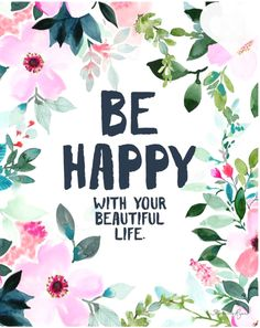 happy quotes & Art Print Be Happy with your Beautiful Life - most beautiful quotes ideas The Words, Positive Vibes, Positive Quotes, Positive Outlook, Motivacional Quotes, Daily Quotes, Cover Quotes, Qoutes, Pretty Words