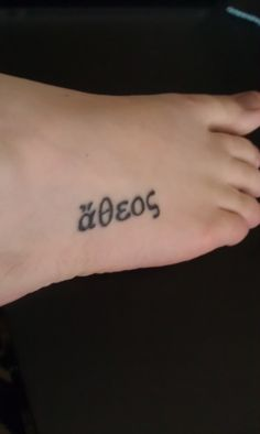 """""""Atheos"""" foot tattoo. Greek word meaning """"Without gods."""" or #Atheist. #Tattoos"""