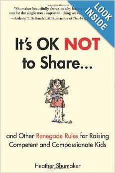 It's OK Not to Share and Other Renegade Rules for Raising Competent and Compassionate Kids: Heather Shumaker: 9781585429363: Amazon.com: Boo...
