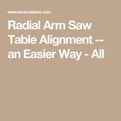 Radial Arm Saw Table Alignment -- an Easier Way - All