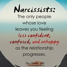 Narcissistic Love ... leaves you feeling empty and confused...