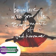 #QuoteoftheDay Be in love with your #life. Every minute of it! #LoveLife www.friedmansappliancecenter.com