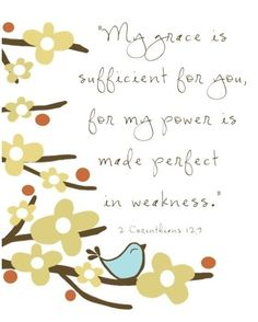 love this:  God's power is made perfect in MY weakness!  Praise You, Lord.........