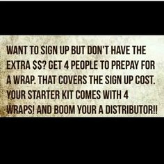 Are you still looking for an extra income? Join my team and become a distributor. Get four people to prepay for a wrap $25 each. www.ruthbre88.myitworks.com