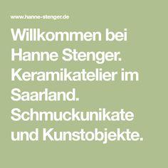 Willkommen bei Hanne Stenger. Keramikatelier im Saarland. Schmuckunikate und Kunstobjekte.