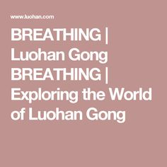 BREATHING |  Luohan Gong   BREATHING | Exploring the World of Luohan Gong